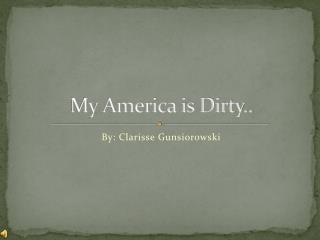 My America is Dirty..