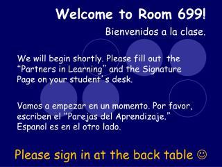 Welcome to Room 699! Bienvenidos a la clase.