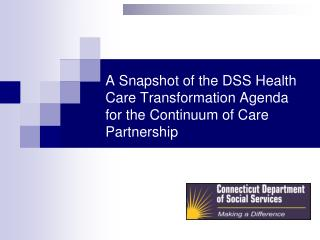 A Snapshot of the DSS Health Care Transformation Agenda  for the Continuum of Care Partnership