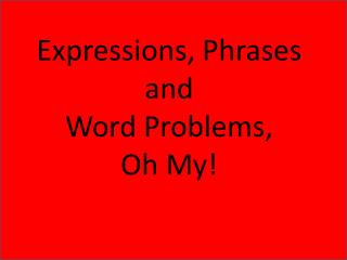 Expressions, Phrases and Word Problems, Oh My!