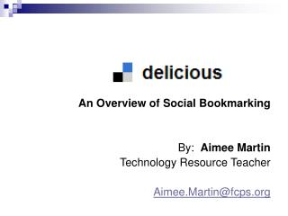 An Overview of Social Bookmarking By:   Aimee Martin Technology Resource Teacher