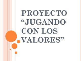 """PROYECTO """"JUGANDO CON LOS VALORES"""""""