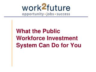 What the Public Workforce Investment System Can Do for You