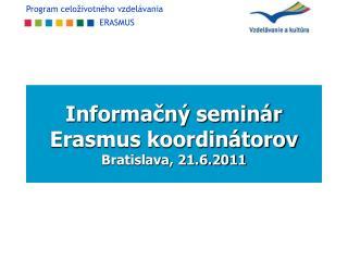 Informačný seminár Erasmus koordinátorov Bratislava, 21.6.2011