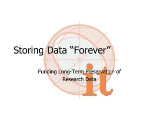 """Storing Data """"Forever"""""""