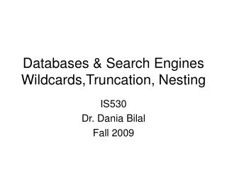 Databases & Search Engines Wildcards,Truncation, Nesting