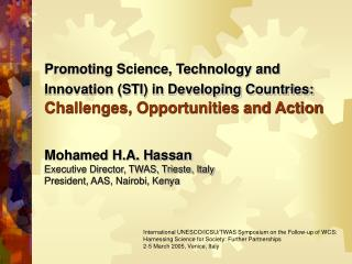 Mohamed H.A. Hassan Executive Director, TWAS, Trieste, Italy President, AAS, Nairobi, Kenya