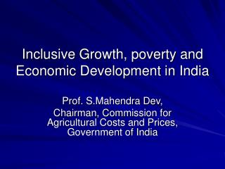 Inclusive Growth, poverty and Economic Development in India