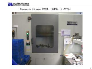 Maquina de Usinagem  ITEM -  1361306116  -AT 3641