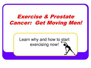 Exercise & Prostate Cancer:  Get Moving Men!