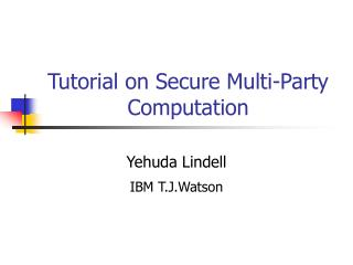 Tutorial on Secure Multi-Party Computation