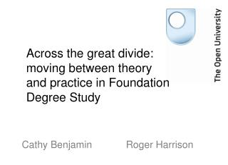 Across the great divide: moving between theory and practice in Foundation Degree Study