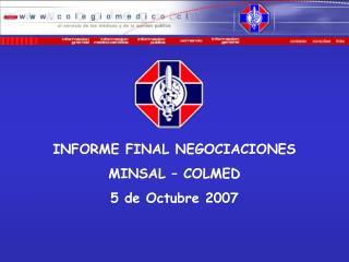 INFORME FINAL NEGOCIACIONES MINSAL � COLMED 5 de Octubre 2007