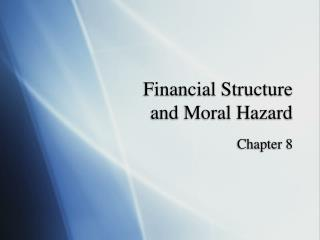 Financial Structure  and Moral Hazard