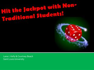 Hit the Jackpot with Non-Traditional Students!