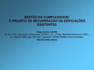 GESTÃO DA COMPLEXIDADE:  O PROJETO DE RECUPERAÇÃO DE EDIFICAÇÕES EXISTENTES Hugo Camilo LUCINI