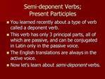 Semi-deponent Verbs;         Present Participles