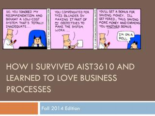 How I Survived  AIST3610 and  Learned to  Love Business Processes