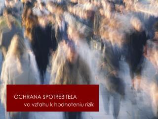 OCHRANA SPOTREBITEĽA vo vzťahu k hodnoteniu rizík