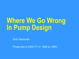 Where We Go Wrong In Pump Design
