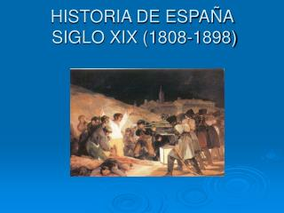 HISTORIA DE ESPAÑA   SIGLO XIX (1808-1898)