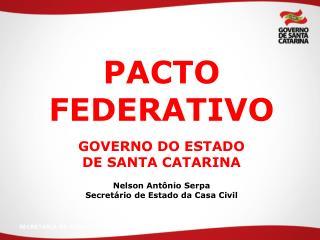 PACTO FEDERATIVO GOVERNO DO ESTADO  DE SANTA CATARINA Nelson Ant�nio Serpa