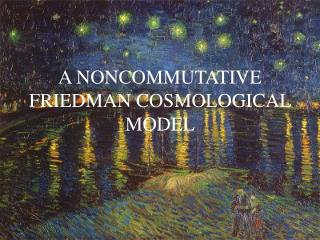 A NONCOMMUTATIVE FRIEDMAN COSMOLOGICAL MODEL