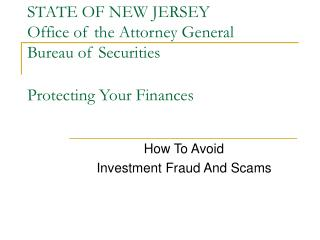STATE OF NEW JERSEY Office of the Attorney General Bureau of Securities Protecting Your Finances