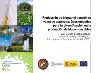 Luis Javier Lozano Blanco Grupo de Investigaci n INQUICA Dpto. Ingenier a Qu mica y Ambiental UPCT