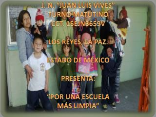"""J. N.  """" JUAN LUIS VIVES"""" TURNO  MATUTINO CCT. 15EJN3659V LOS REYES, LA PAZ. ESTADO DE MÉXICO"""