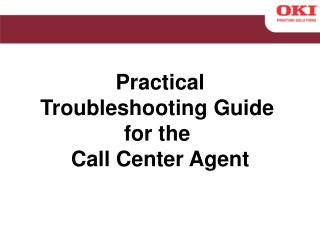 Practical Troubleshooting Guide  for the  Call Center Agent