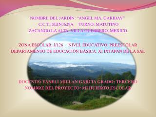 """NOMBRE DEL JARDÍN: """"ANGEL MA. GARIBAY""""  C.C.T.15EJN3629A     TURNO: MATUTINO"""