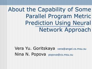 About the Capability of Some Parallel Program Metric Prediction Using Neural Network Approach