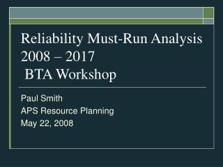 Reliability Must-Run Analysis 2008 – 2017  BTA Workshop