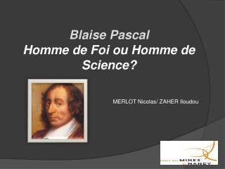 Blaise Pascal Homme de Foi ou Homme de Science?