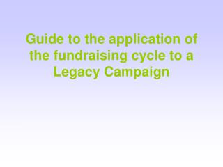 Guide to the application of the fundraising cycle to a Legacy Campaign