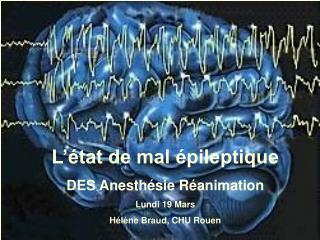 L  tat de mal  pileptique DES Anesth sie R animation Lundi 19 Mars H l ne Braud, CHU Rouen