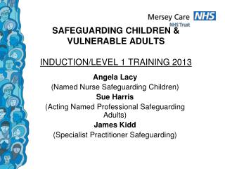 SAFEGUARDING CHILDREN &  VULNERABLE ADULTS INDUCTION/LEVEL 1 TRAINING 2013