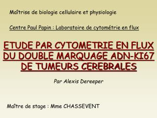 ETUDE PAR CYTOMETRIE EN FLUX DU DOUBLE MARQUAGE ADN-KI67  DE TUMEURS CEREBRALES