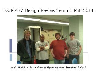 ECE 477 Design Review Team 1 Fall 2011