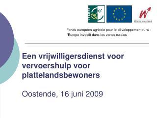 Een vrijwilligersdienst voor vervoershulp voor plattelandsbewoners Oostende, 16 juni 2009