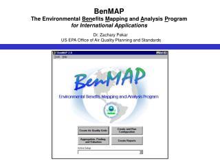 BenMAP The Environmental  Ben efits  M apping and  A nalysis  P rogram