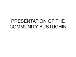 PRESENTATION OF THE COMMUNITY BUSTUCHIN