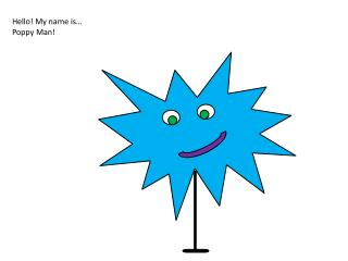 Hello! My name is…  Poppy Man!