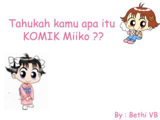 Tahukah kamu apa itu  KOMIK Miiko ??
