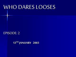 WHO DARES LOOSES