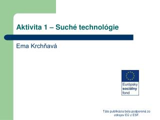 Aktivita 1 � Such� technol�gie