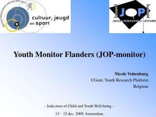 Youth Monitor Flanders (JOP-monitor)  Nicole Vettenburg UGent, Youth Research Platform  Belgium