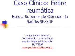 Caso Clínico: Febre reumática Escola Superior de Ciências da Saúde/SES/DF