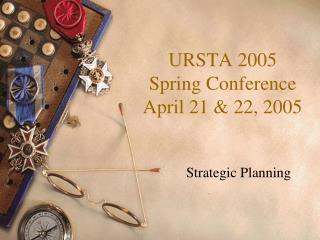 URSTA 2005 Spring Conference April 21 & 22, 2005